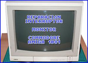 Presentación reparación monitor Commodore Amiga 1081-1084